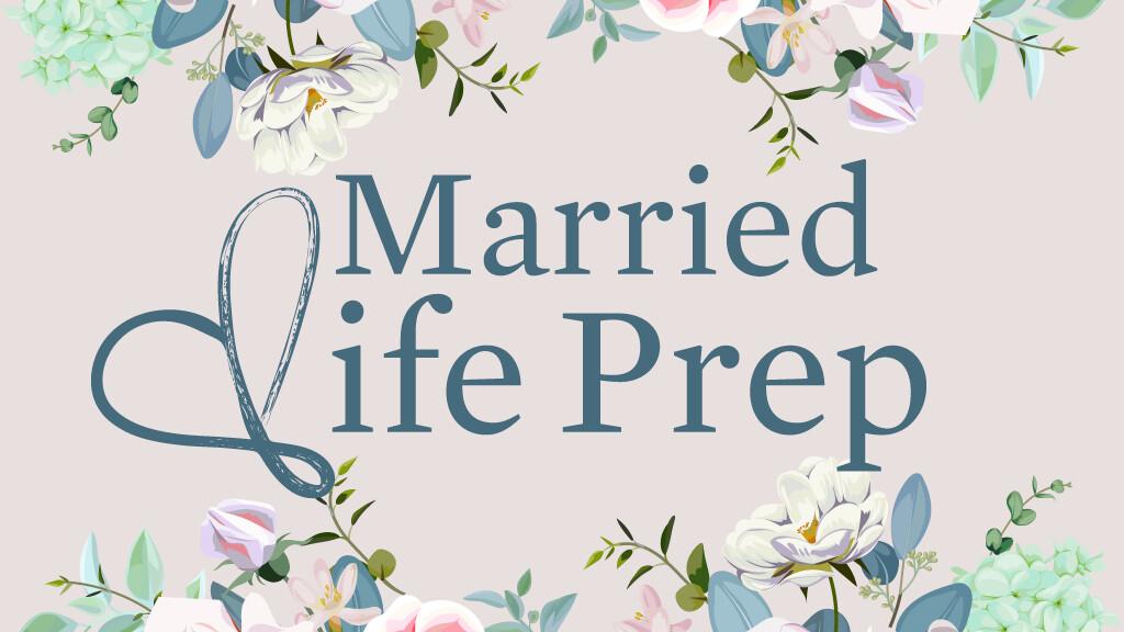 Married Life Prep