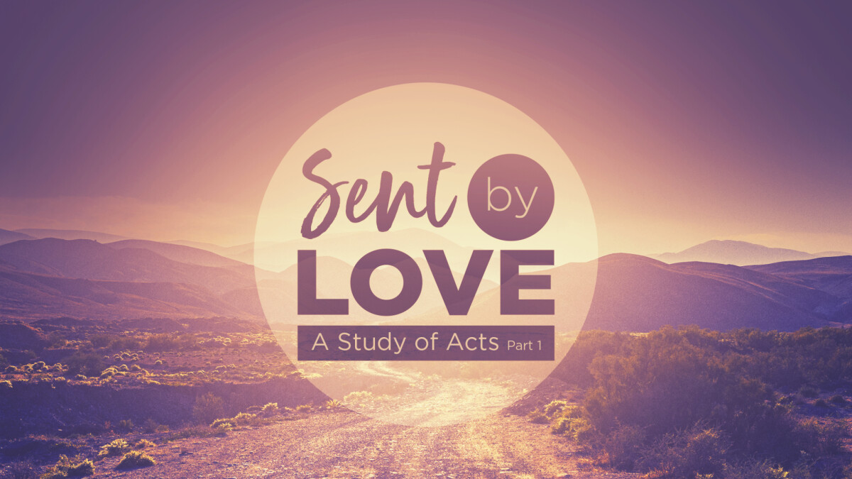 ACTS: Sent by Love